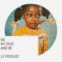 Me my sexe and I® / Axelle Jah Njiké | Jah Njiké, Axelle. Metteur en scène ou réalisateur