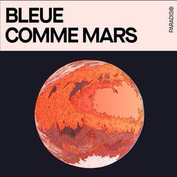 Bleue comme Mars / Camille Juzeau | Juzeau, Camille. Metteur en scène ou réalisateur. Scénariste